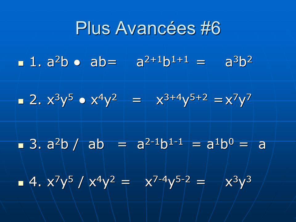 Plus Avancées #6 1. a 2 b ab=a 2+1 b 1+1 =a 3 b 2 1. a 2 b ab=a 2+1 b 1+1 =a 3 b 2 2. x 3 y 5 x 4 y 2 = x 3+4 y 5+2 =x 7 y 7 2. x 3 y 5 x 4 y 2 = x 3+