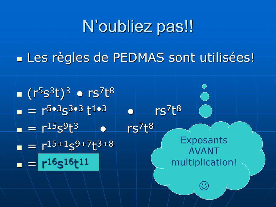 Noubliez pas!! Les règles de PEDMAS sont utilisées! Les règles de PEDMAS sont utilisées! (r 5 s 3 t) 3 rs 7 t 8 (r 5 s 3 t) 3 rs 7 t 8 = r 53 s 33 t 1