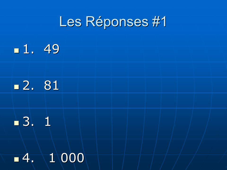 Les Réponses #1 1. 49 1. 49 2. 81 2. 81 3. 1 3. 1 4. 1 000 4. 1 000