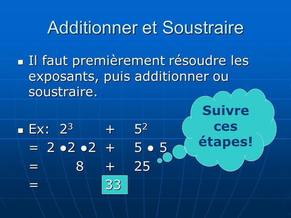 Additionner et Soustraire Il faut premièrement résoudre les exposants, puis additionner ou soustraire. Il faut premièrement résoudre les exposants, pu