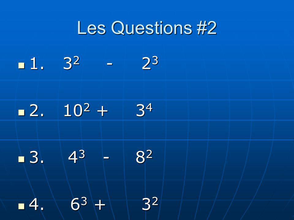 Les Questions #2 1. 3 2 - 2 3 1. 3 2 - 2 3 2. 10 2 +3 4 2. 10 2 +3 4 3. 4 3 -8 2 3. 4 3 -8 2 4. 6 3 + 3 2 4. 6 3 + 3 2