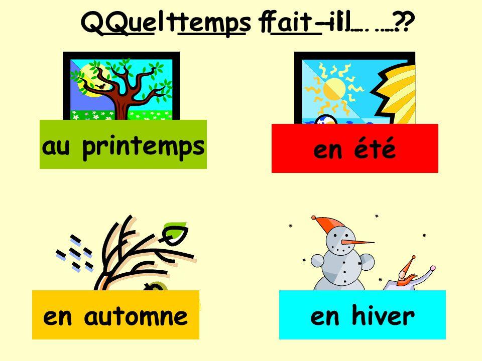 Q___ t____ f___-il… …? au printemps en été en automneen hiver Quel temps fait-il… …?