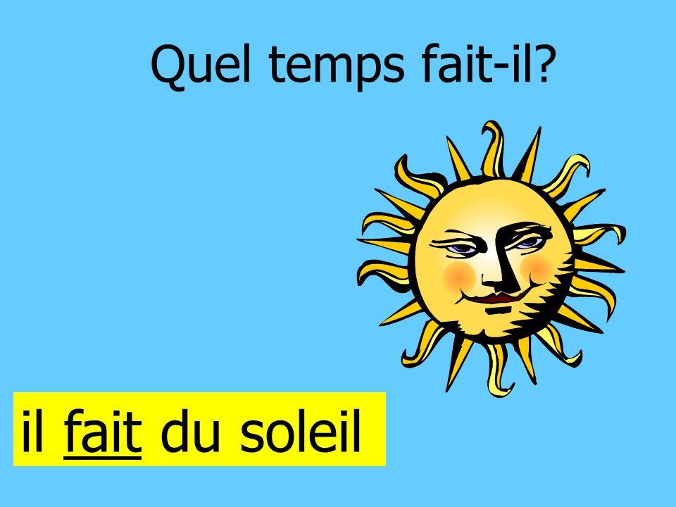 Quel temps fait-il? il fait du soleil