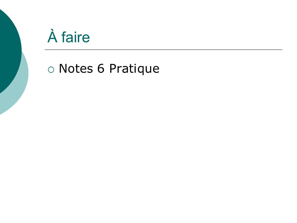 À faire Notes 6 Pratique