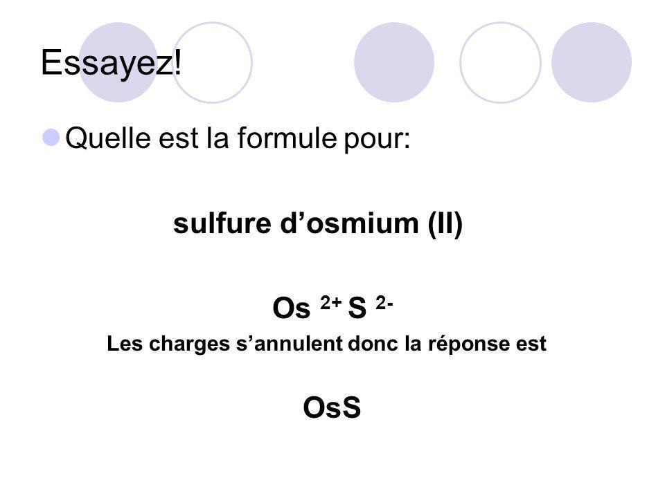 Essayez! Quelle est la formule pour: sulfure dosmium (II) Os 2+ S 2- Les charges sannulent donc la réponse est OsS