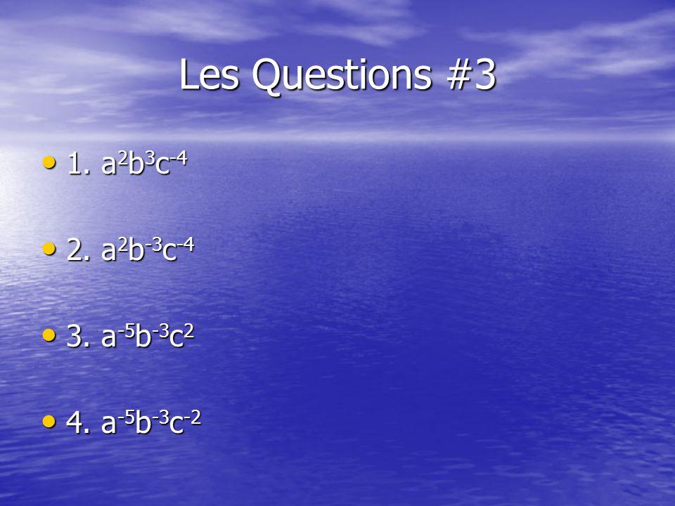 Les Questions #3 1. a 2 b 3 c -4 1. a 2 b 3 c -4 2.