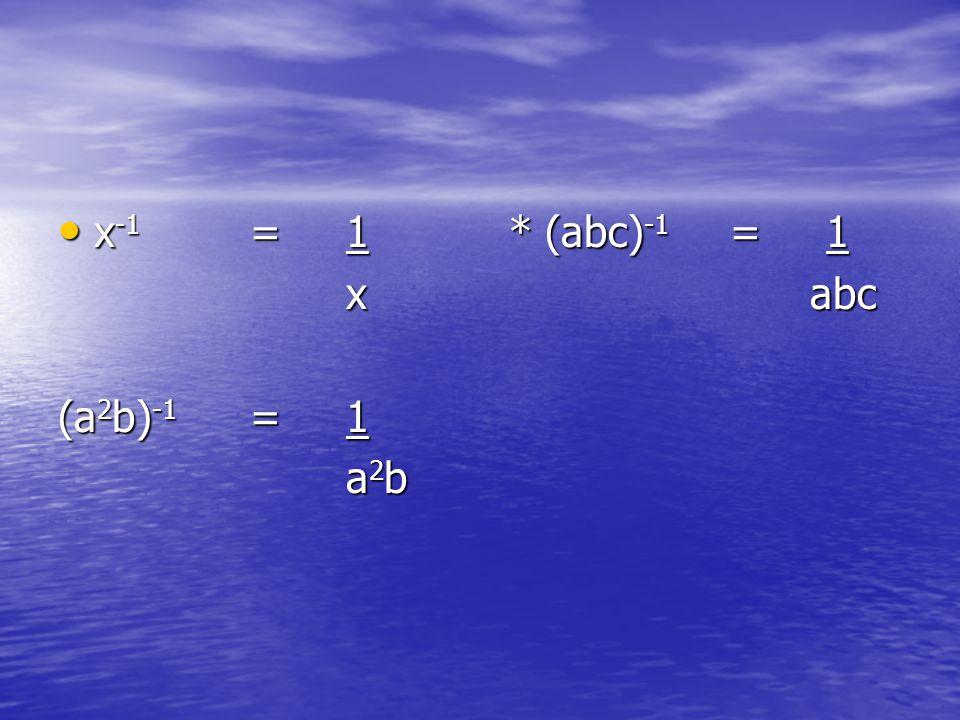 x -1 =1 * (abc) -1 =1 x -1 =1 * (abc) -1 =1 x abc (a 2 b) -1 =1 a 2 b a 2 b