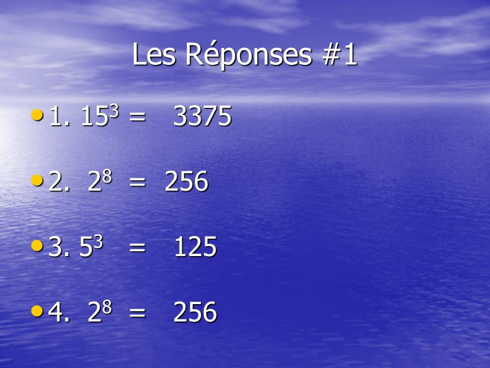 Les Réponses #1 1. 15 3 = 3375 1. 15 3 = 3375 2.