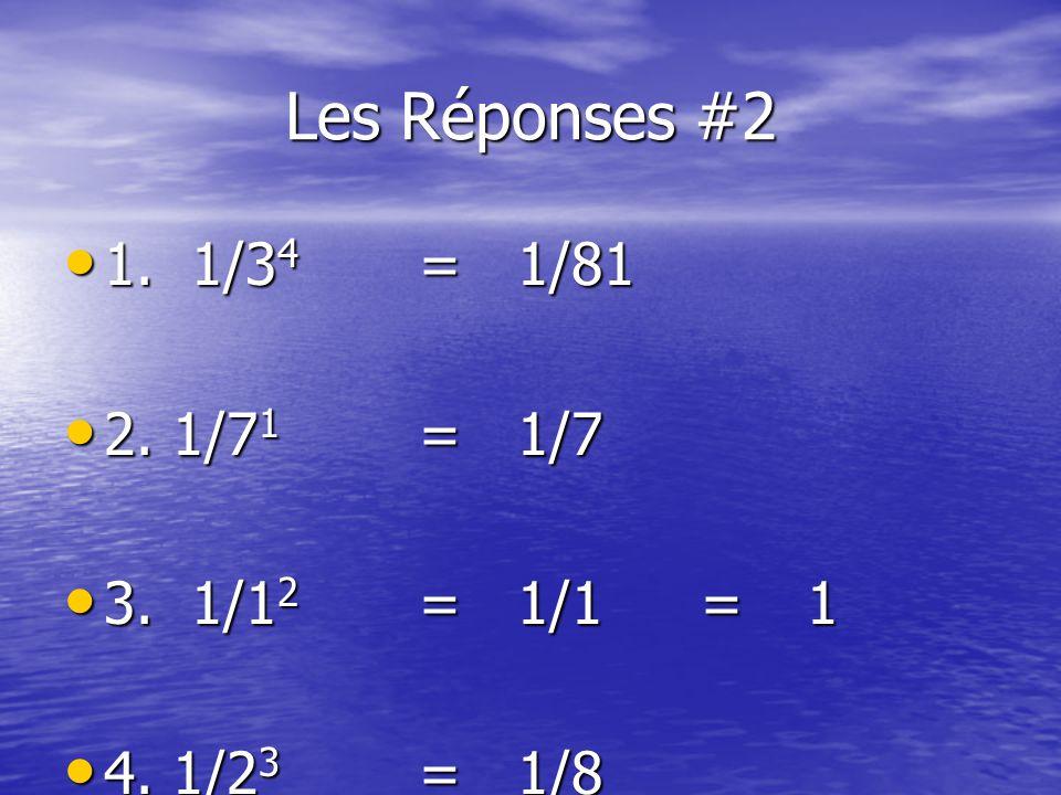 Les Réponses #2 1. 1/3 4 = 1/81 1. 1/3 4 = 1/81 2.