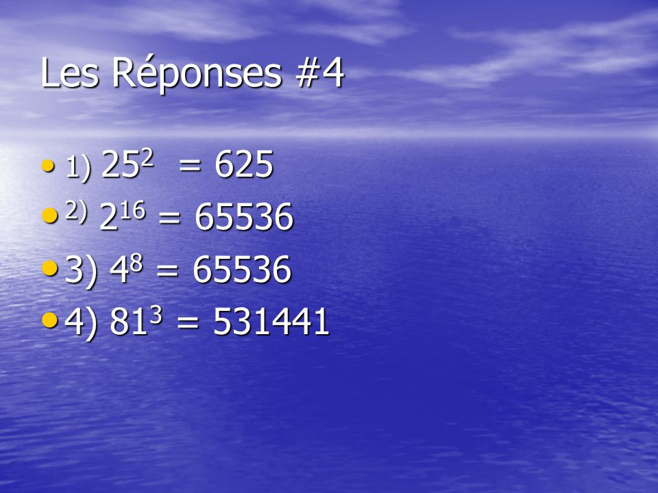 Les Réponses #4 1) 25 2 = 625 1) 25 2 = 625 2) 2 16 = 65536 2) 2 16 = 65536 3) 4 8 = 65536 3) 4 8 = 65536 4) 81 3 = 531441 4) 81 3 = 531441