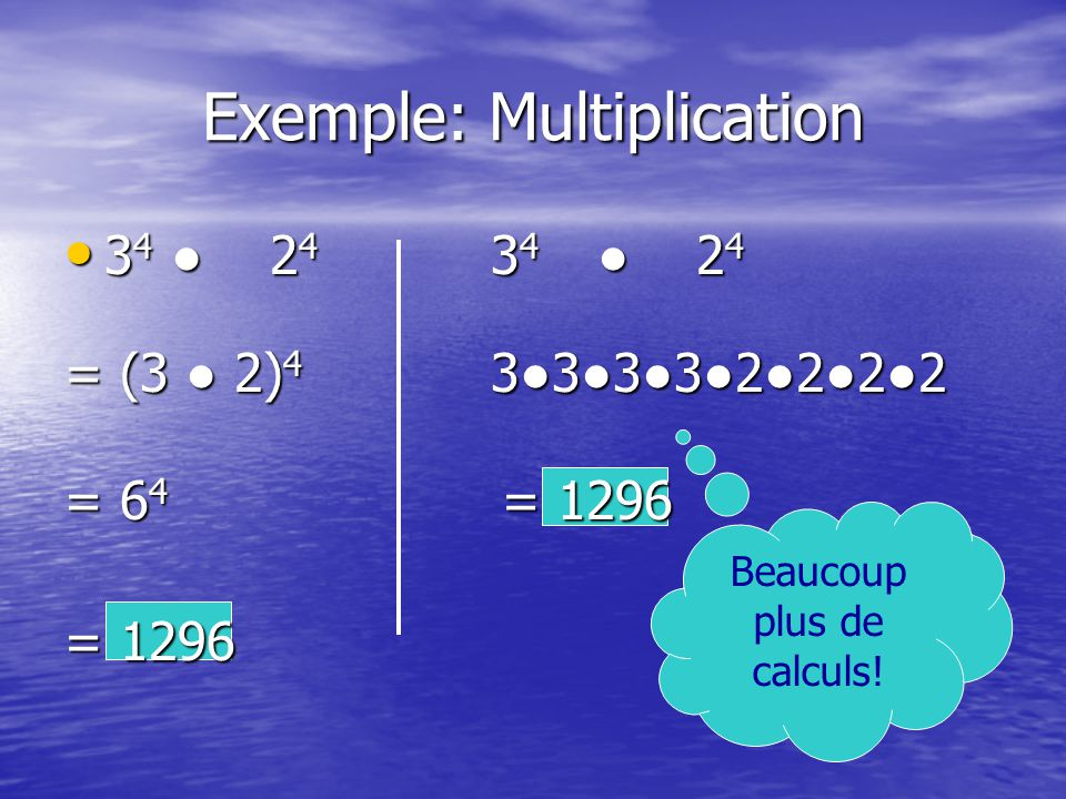 Exemple: Multiplication 3 4 2 4 3 4 2 4 3 4 2 4 3 4 2 4 = (3 2) 4 33332222 = 6 4 = 1296 = 1296 Beaucoup plus de calculs!