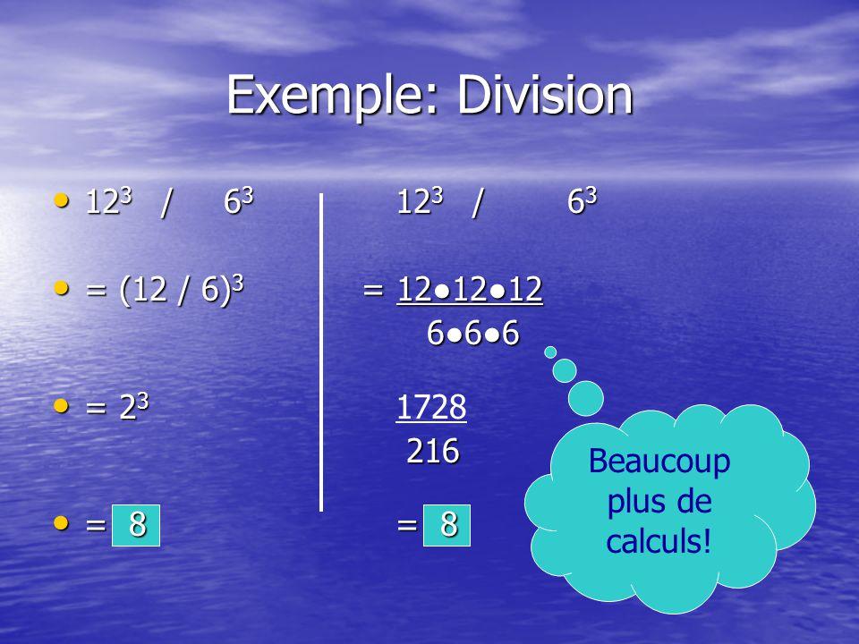 Exemple: Division 12 3 /6 3 12 3 /6 3 12 3 /6 3 12 3 /6 3 = (12 / 6) 3 = 121212 = (12 / 6) 3 = 121212 666 666 = 2 3 = 2 3 1728 216 216 = 8= 8 = 8= 8 Beaucoup plus de calculs!