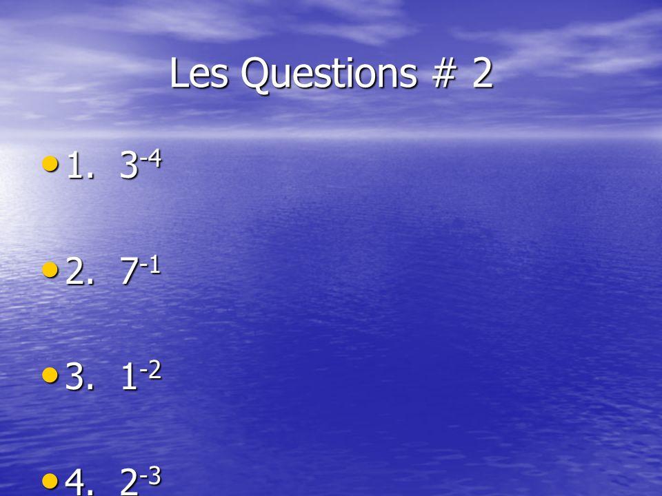 Les Questions # 2 1. 3 -4 1. 3 -4 2. 7 -1 2. 7 -1 3. 1 -2 3. 1 -2 4. 2 -3 4. 2 -3