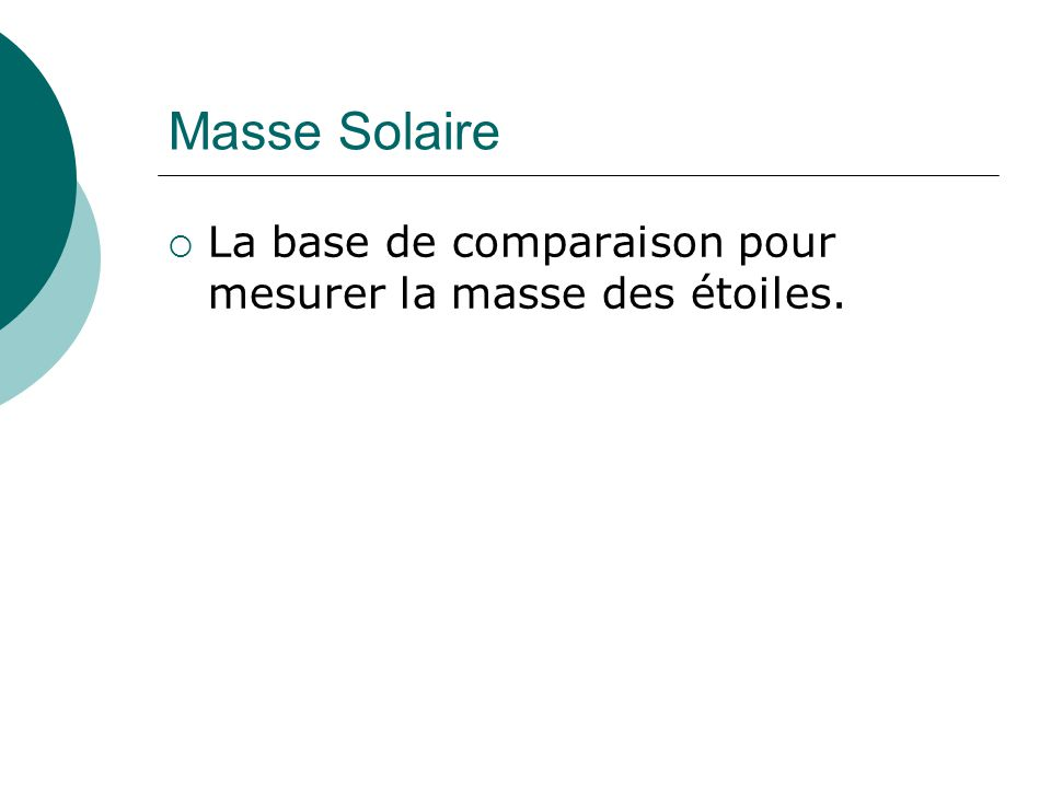 Masse Solaire La base de comparaison pour mesurer la masse des étoiles.