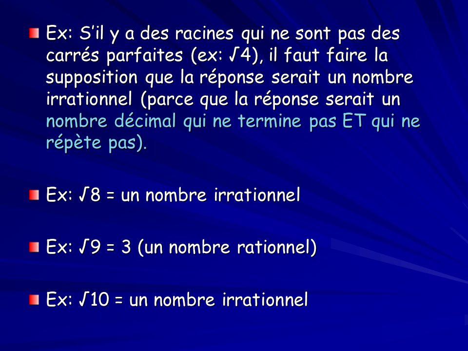 Ex: Sil y a des racines qui ne sont pas des carrés parfaites (ex: 4), il faut faire la supposition que la réponse serait un nombre irrationnel (parce