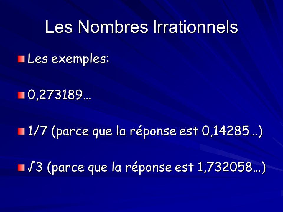 Les Nombres Irrationnels Les exemples: 0,273189… 1/7 (parce que la réponse est 0,14285…) 3 (parce que la réponse est 1,732058…)