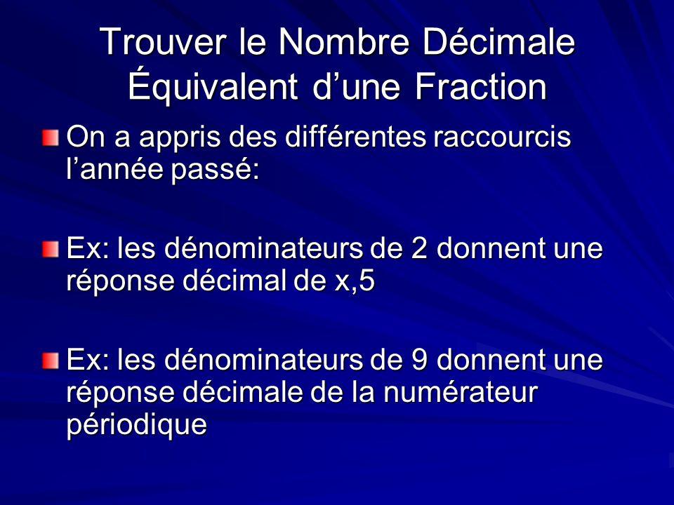 Trouver le Nombre Décimale Équivalent dune Fraction On a appris des différentes raccourcis lannée passé: Ex: les dénominateurs de 2 donnent une répons