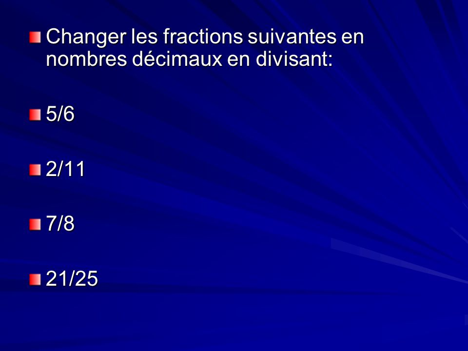 Changer les fractions suivantes en nombres décimaux en divisant: 5/62/117/821/25