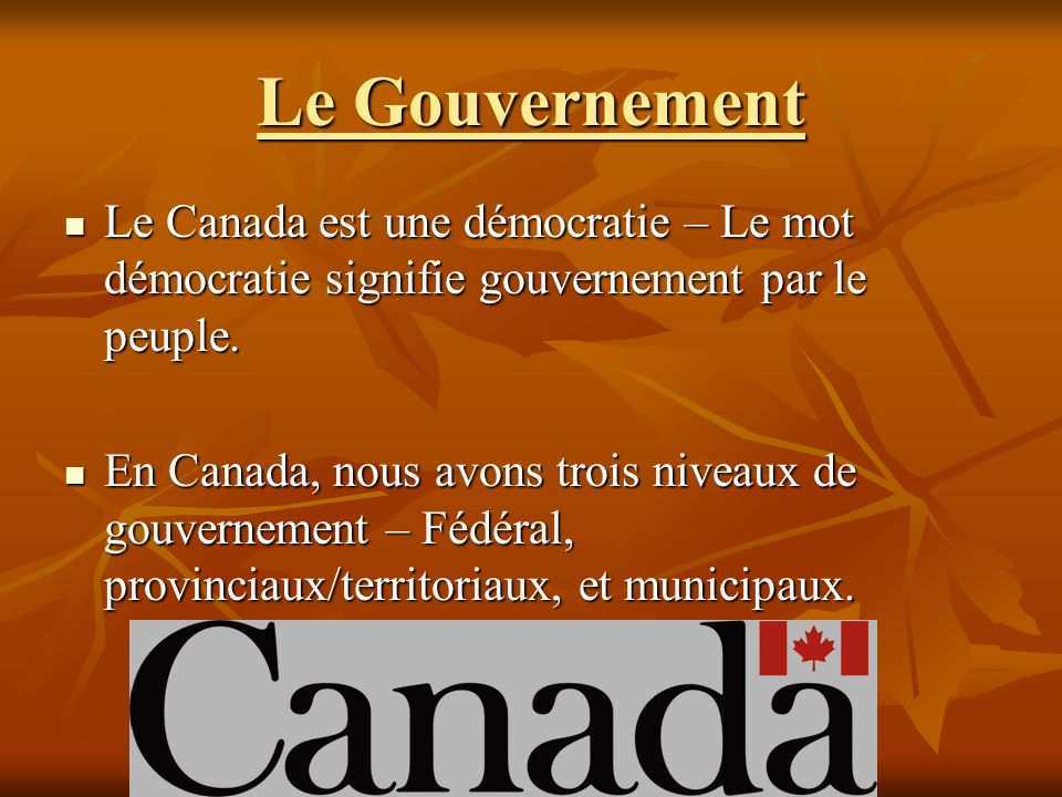 Le Gouvernement Le Canada est une démocratie – Le mot démocratie signifie gouvernement par le peuple. Le Canada est une démocratie – Le mot démocratie