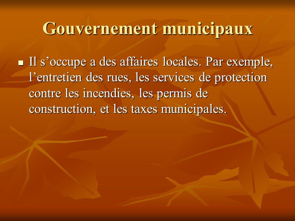 Gouvernement municipaux Il soccupe a des affaires locales. Par exemple, lentretien des rues, les services de protection contre les incendies, les perm