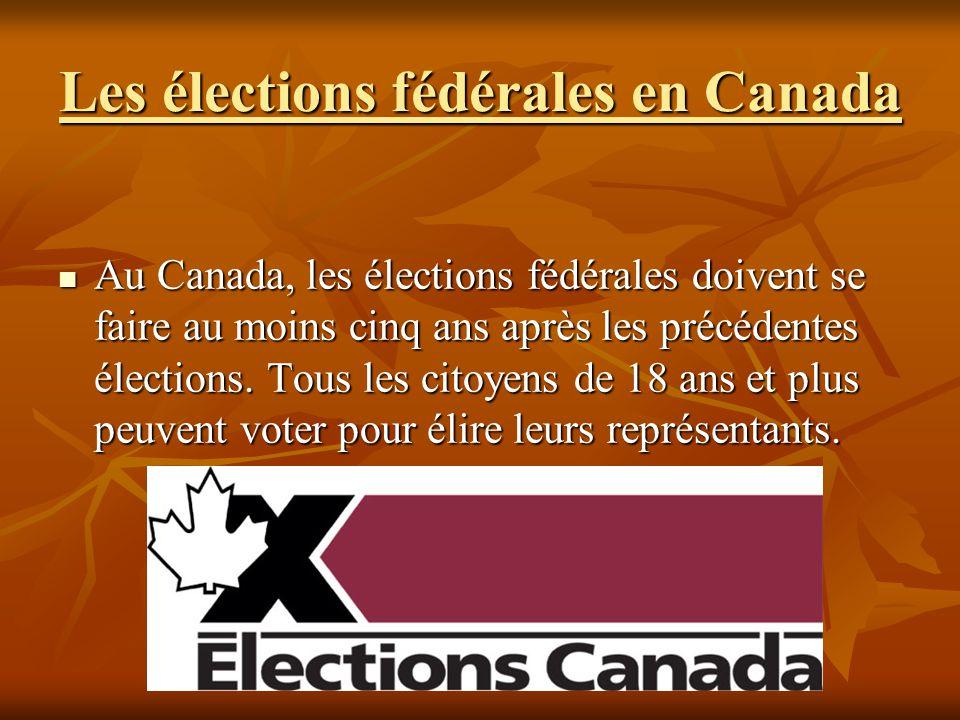 Les élections fédérales en Canada Au Canada, les élections fédérales doivent se faire au moins cinq ans après les précédentes élections.