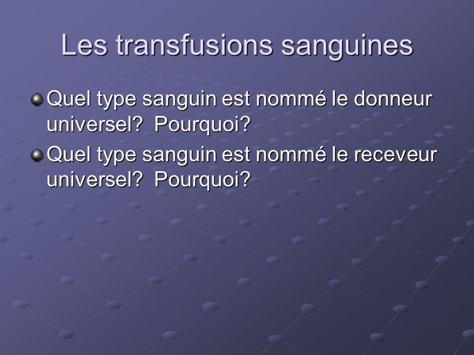 Les transfusions sanguines Quel type sanguin est nommé le donneur universel.