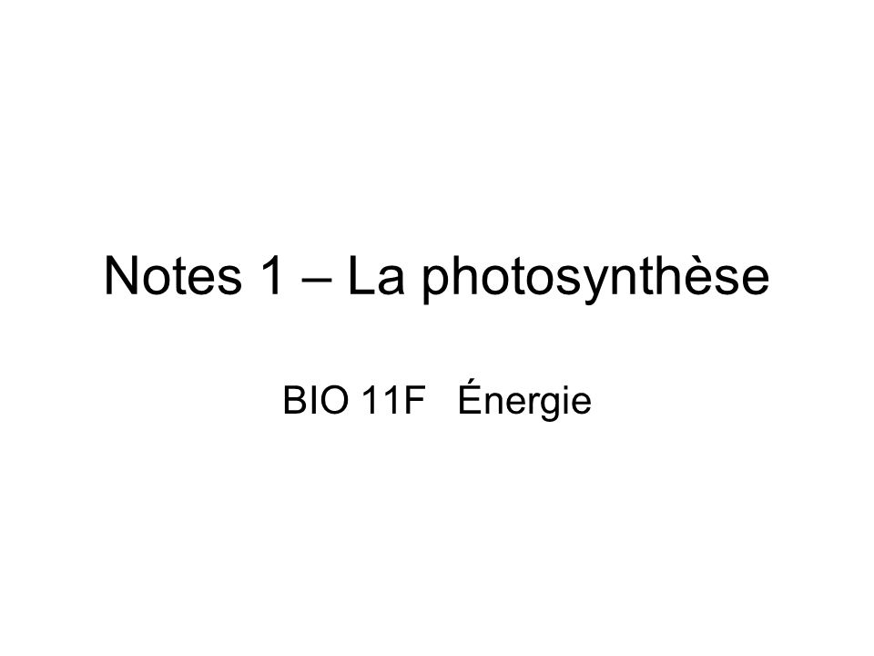 Notes 1 – La photosynthèse BIO 11FÉnergie