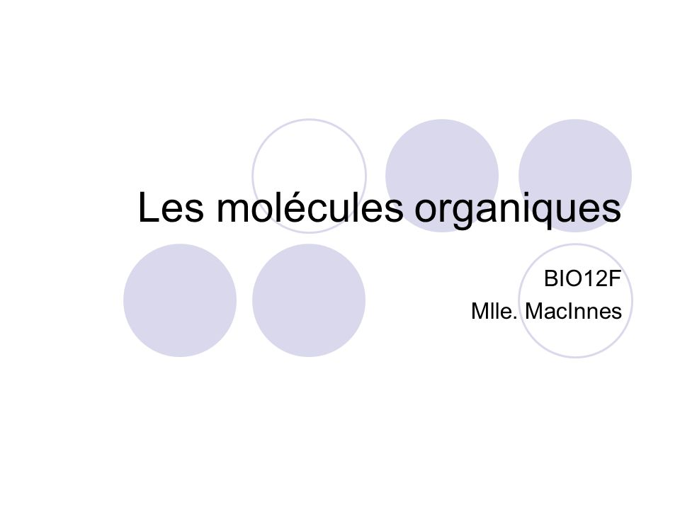 Les molécules organiques BIO12F Mlle. MacInnes
