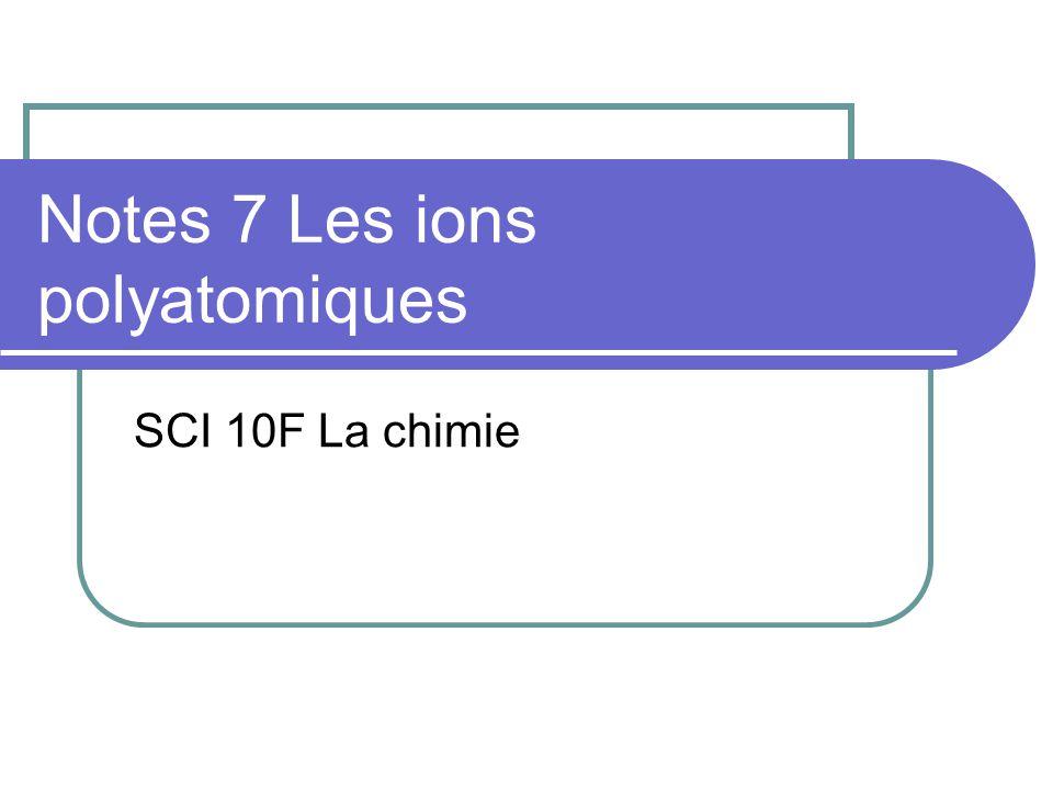 Notes 7 Les ions polyatomiques SCI 10F La chimie