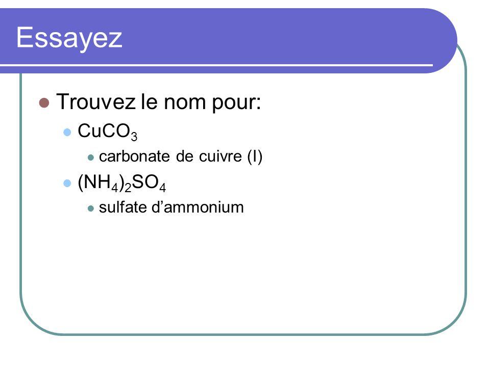 Essayez Trouvez le nom pour: CuCO 3 carbonate de cuivre (I) (NH 4 ) 2 SO 4 sulfate dammonium