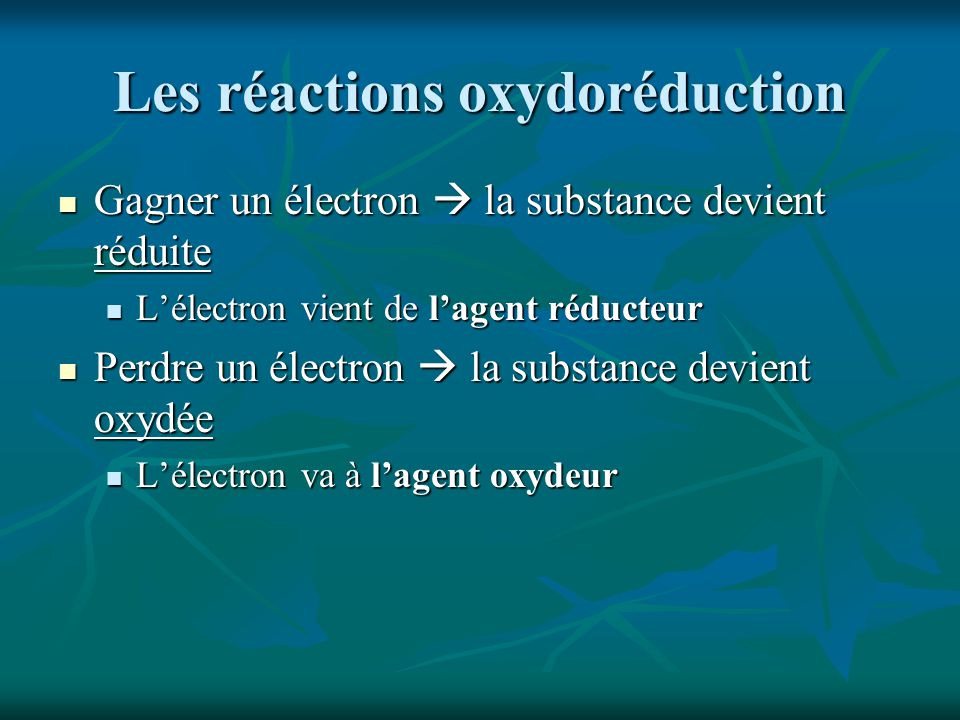 Les réactions oxydoréduction Gagner un électron la substance devient réduite Gagner un électron la substance devient réduite Lélectron vient de lagent