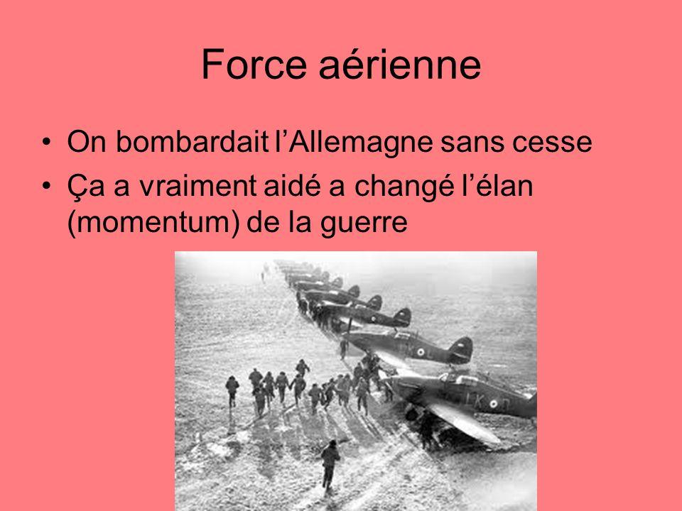 Force aérienne On bombardait lAllemagne sans cesse Ça a vraiment aidé a changé lélan (momentum) de la guerre