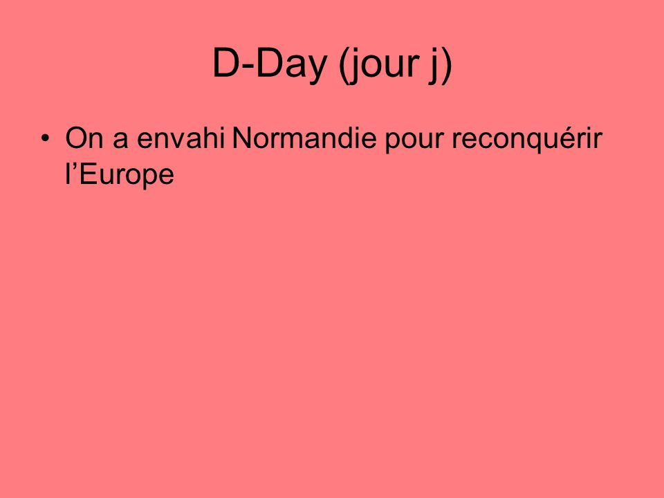 D-Day (jour j) On a envahi Normandie pour reconquérir lEurope