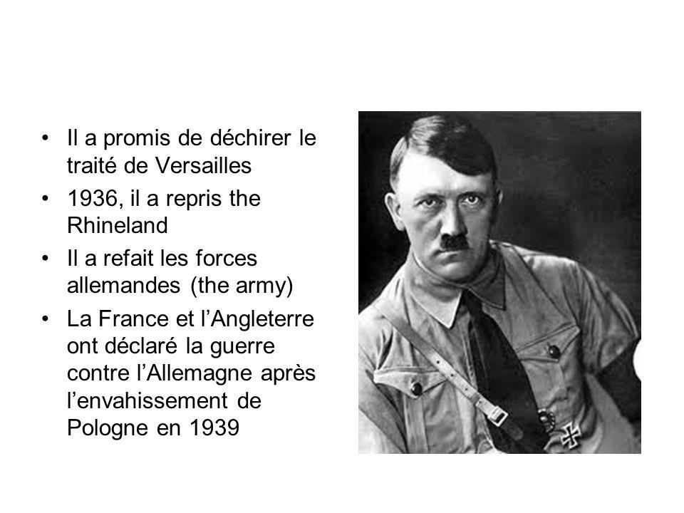 Il a promis de déchirer le traité de Versailles 1936, il a repris the Rhineland Il a refait les forces allemandes (the army) La France et lAngleterre ont déclaré la guerre contre lAllemagne après lenvahissement de Pologne en 1939
