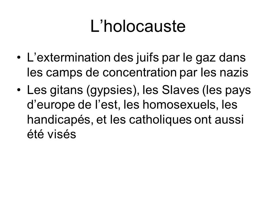 Lholocauste Lextermination des juifs par le gaz dans les camps de concentration par les nazis Les gitans (gypsies), les Slaves (les pays deurope de lest, les homosexuels, les handicapés, et les catholiques ont aussi été visés