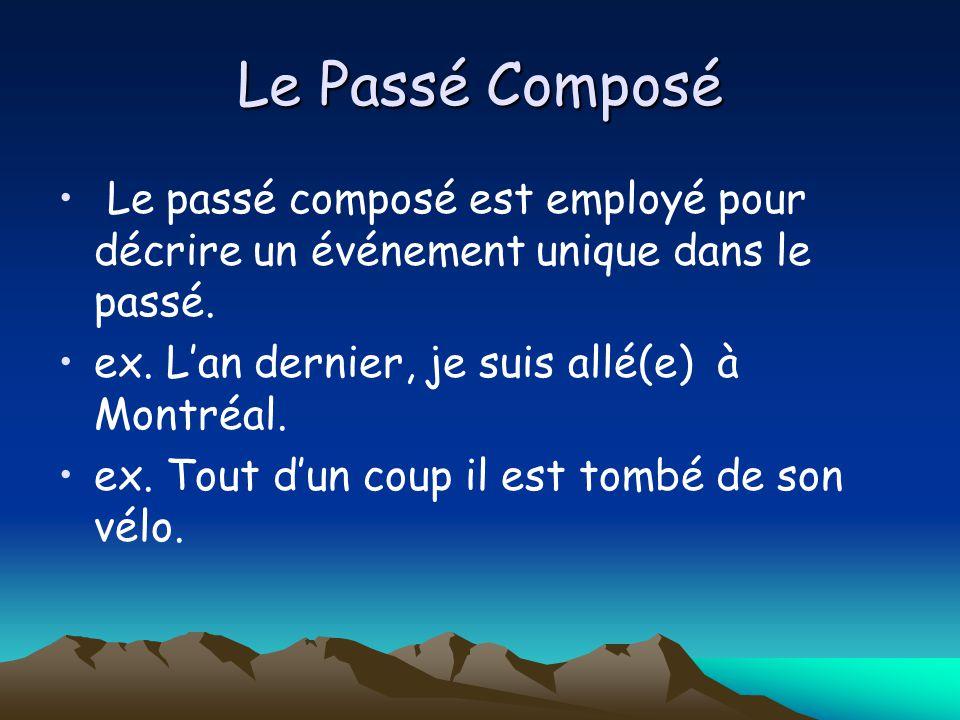 Le Passé Composé Le passé composé est employé pour décrire un événement unique dans le passé. ex. Lan dernier, je suis allé(e) à Montréal. ex. Tout du