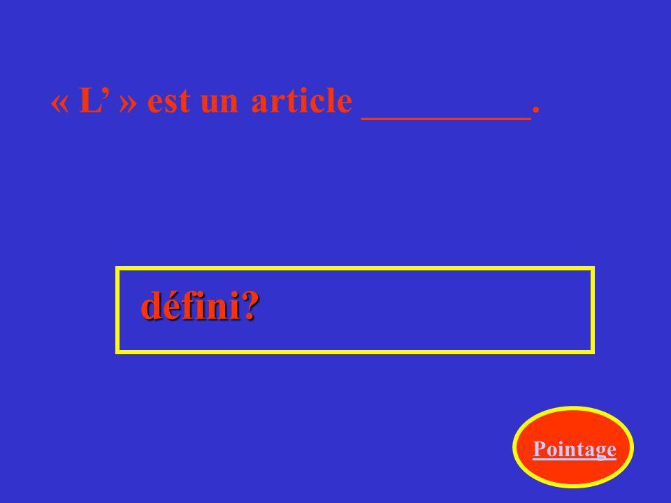 indéfinis? Pointage Un, une et des sont des articles ____________.
