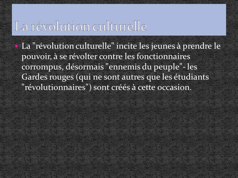 La révolution culturelle incite les jeunes à prendre le pouvoir, à se révolter contre les fonctionnaires corrompus, désormais ennemis du peuple - les Gardes rouges (qui ne sont autres que les étudiants révolutionnaires ) sont créés à cette occasion.