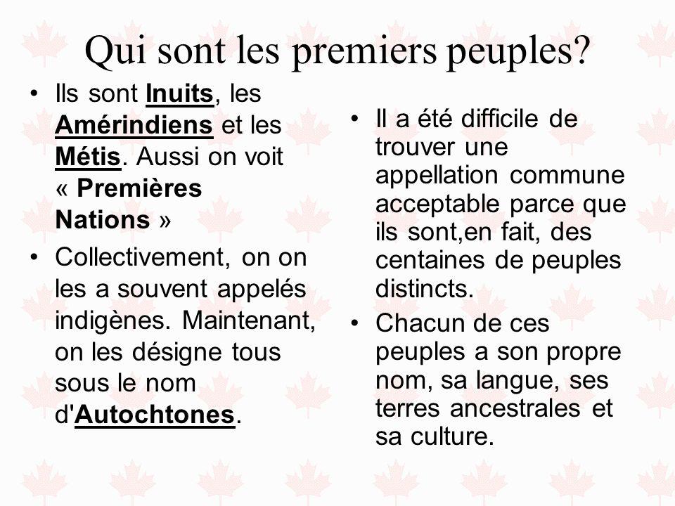 Qui sont les premiers peuples? Ils sont Inuits, les Amérindiens et les Métis. Aussi on voit « Premières Nations » Collectivement, on on les a souvent