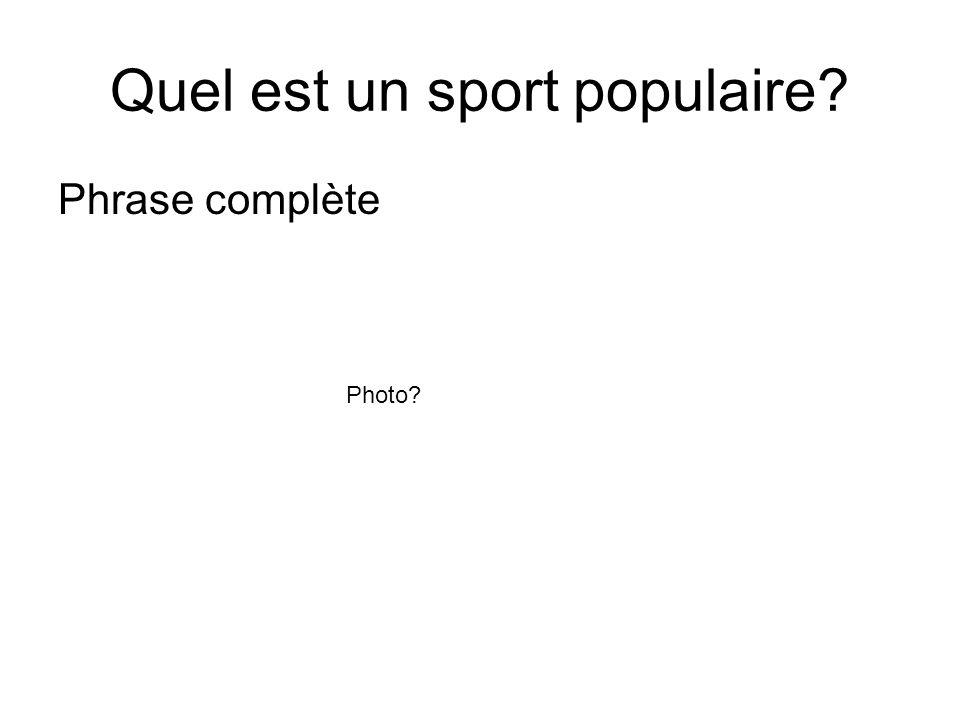 Quel est un sport populaire? Phrase complète Photo?