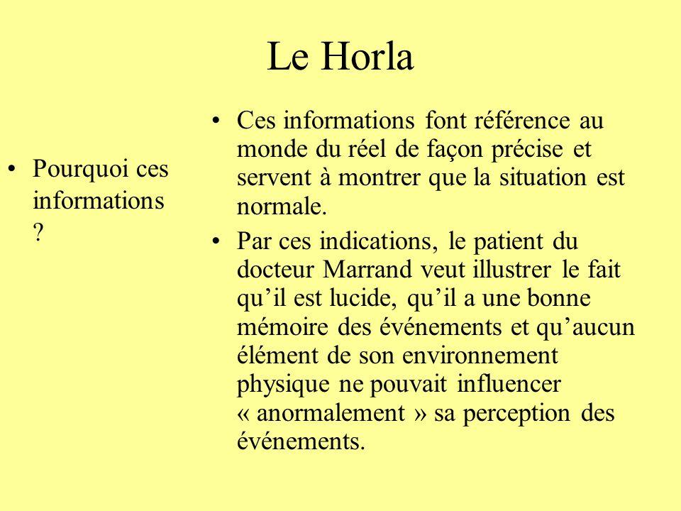 Le Horla Pourquoi ces informations ? Ces informations font référence au monde du réel de façon précise et servent à montrer que la situation est norma