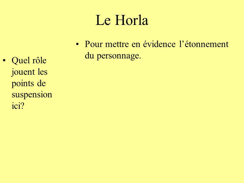 Le Horla Quel rôle jouent les points de suspension ici? Pour mettre en évidence létonnement du personnage.