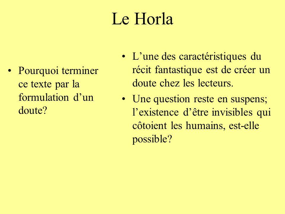 Le Horla Pourquoi terminer ce texte par la formulation dun doute? Lune des caractéristiques du récit fantastique est de créer un doute chez les lecteu