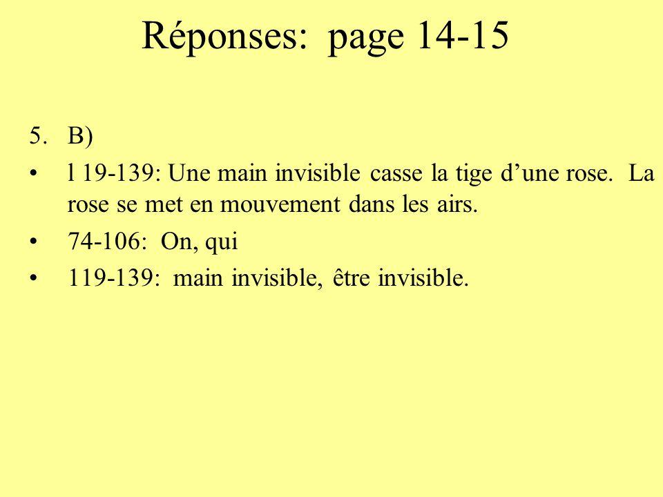 Réponses: page 14-15 5.B) l 19-139: Une main invisible casse la tige dune rose. La rose se met en mouvement dans les airs. 74-106: On, qui 119-139: ma