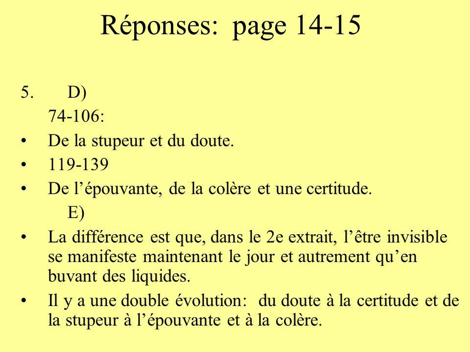 Réponses: page 14-15 5.D) 74-106: De la stupeur et du doute. 119-139 De lépouvante, de la colère et une certitude. E) La différence est que, dans le 2