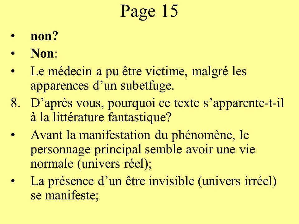 Page 15 non? Non: Le médecin a pu être victime, malgré les apparences dun subetfuge. 8.Daprès vous, pourquoi ce texte sapparente-t-il à la littérature