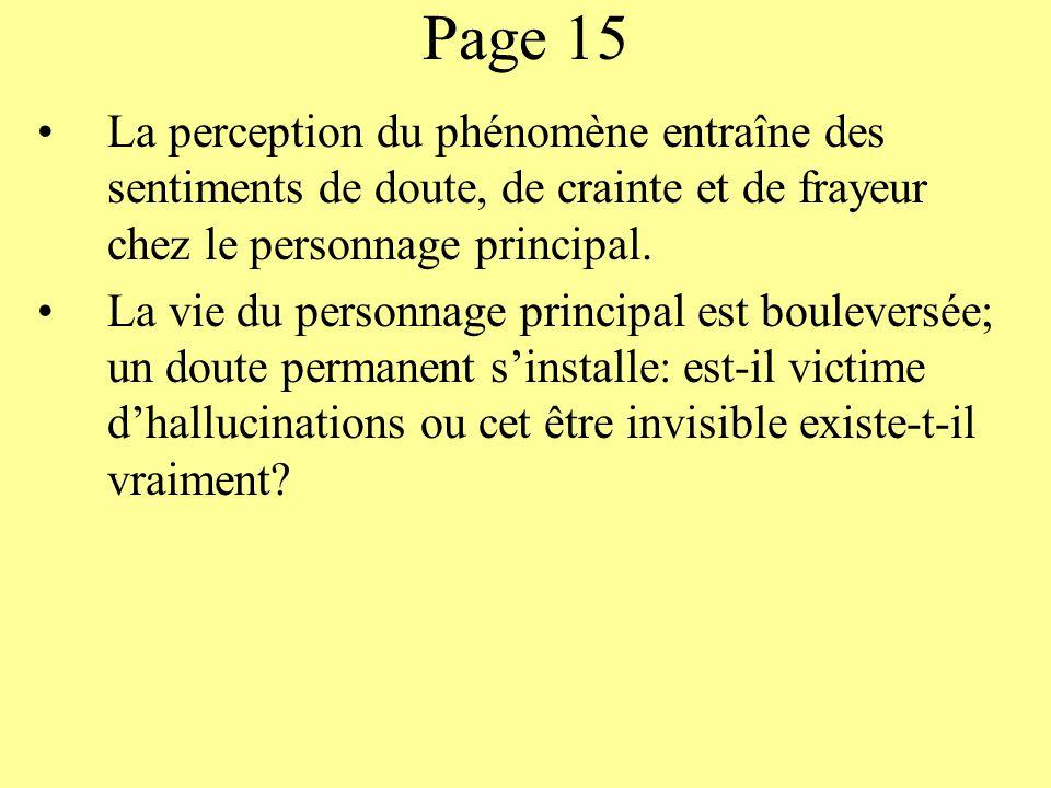 Page 15 La perception du phénomène entraîne des sentiments de doute, de crainte et de frayeur chez le personnage principal. La vie du personnage princ