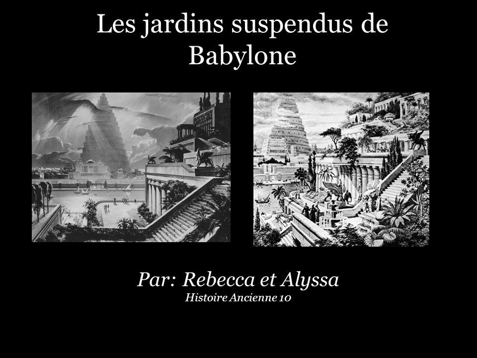 Les jardins suspendus de Babylone Par: Rebecca et Alyssa Histoire Ancienne 10