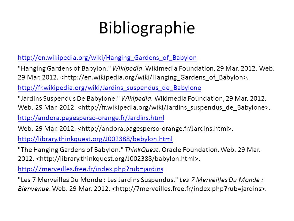 Bibliographie http://en.wikipedia.org/wiki/Hanging_Gardens_of_Babylon Hanging Gardens of Babylon. Wikipedia.