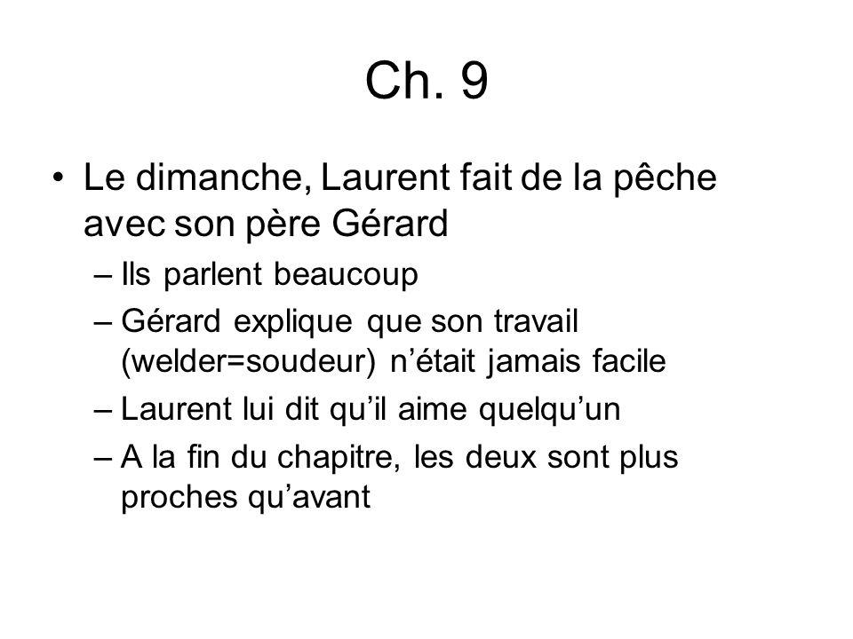 Ch. 9 Le dimanche, Laurent fait de la pêche avec son père Gérard –Ils parlent beaucoup –Gérard explique que son travail (welder=soudeur) nétait jamais